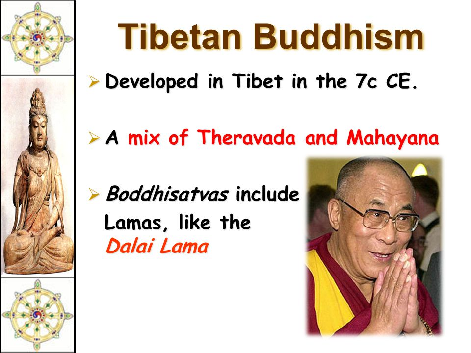Mahayana Buddhism  Buddhism for the masses  Seek guidance from Boddhisatvas, wise beings  Goal: Not just individual escape from the wheel, but the salvation of all humanity through self- sacrifice of those enlightened few