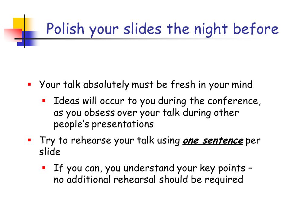 Preparing effective slides  Make sure that each slide has one key point  Use the slide's title to emphasize that point  Slides should contain what you will talk ABOUT, not what you will say  Don't exceed the audience's visual bandwidth  Six or seven things on a slide are quite enough  One picture is worth 1,000 bullet points!