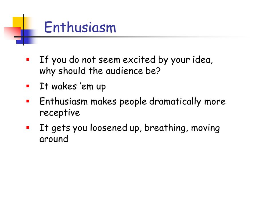 How to present your talk By far the most important thing is to be enthusiastic