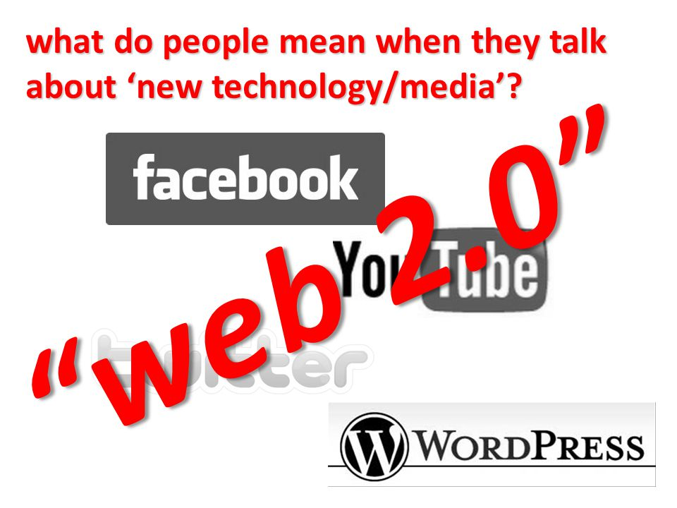 what do people mean when they talk about 'new technology/media'? web 2.0