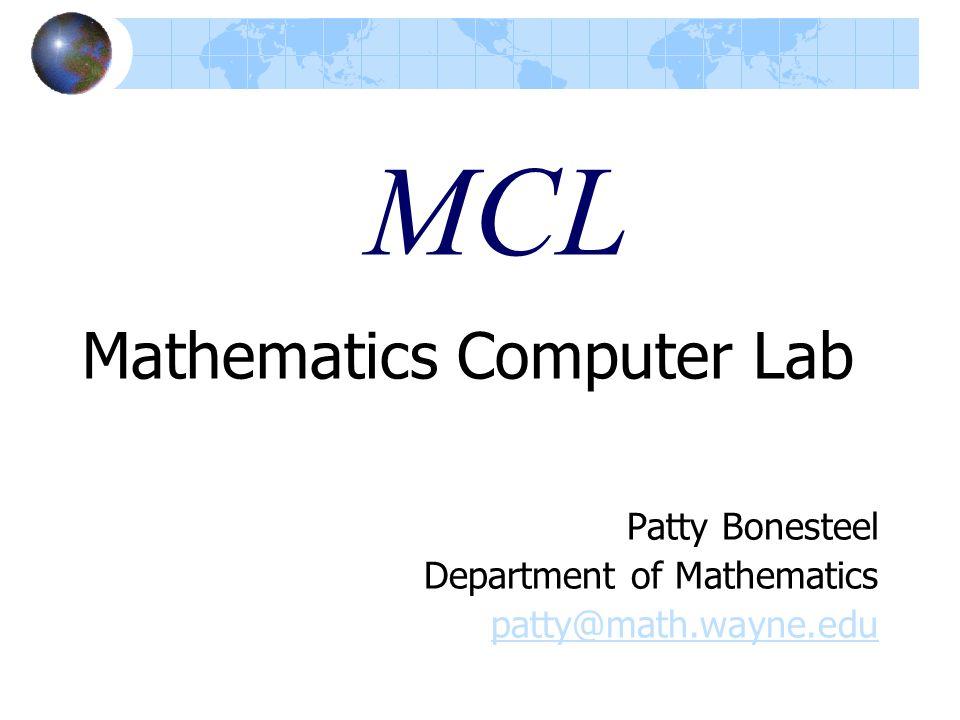 MCL Mathematics Computer Lab Patty Bonesteel Department of Mathematics patty@math.wayne.edu