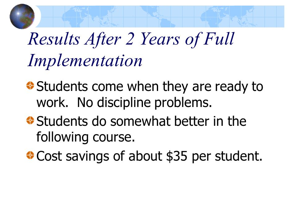 Results After 2 Years of Full Implementation Students come when they are ready to work.