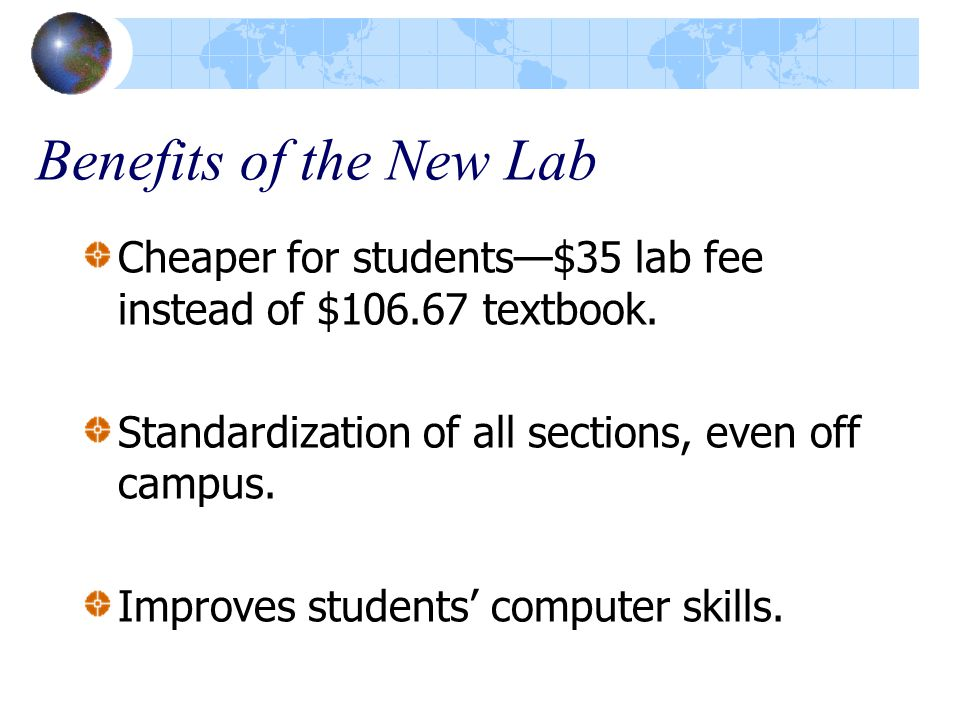 Benefits of the New Lab Cheaper for students—$35 lab fee instead of $106.67 textbook.