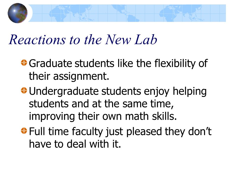 Reactions to the New Lab Graduate students like the flexibility of their assignment.