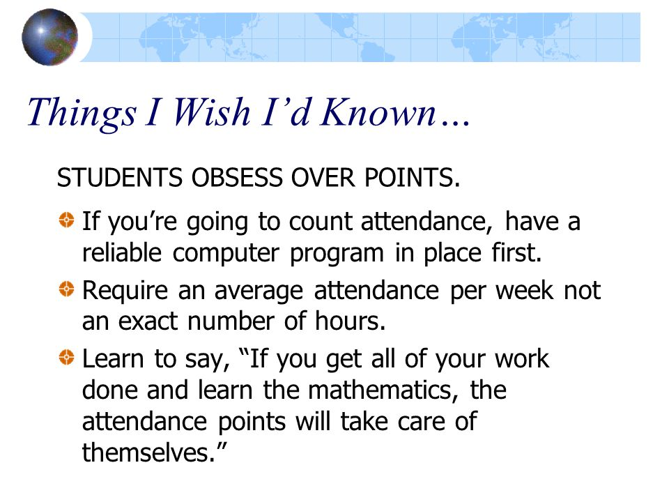 Things I Wish I'd Known… STUDENTS OBSESS OVER POINTS.