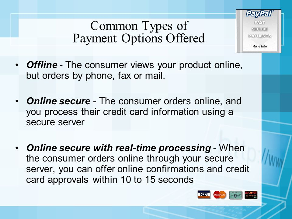 Common Types of Payment Options Offered Offline - The consumer views your product online, but orders by phone, fax or mail.