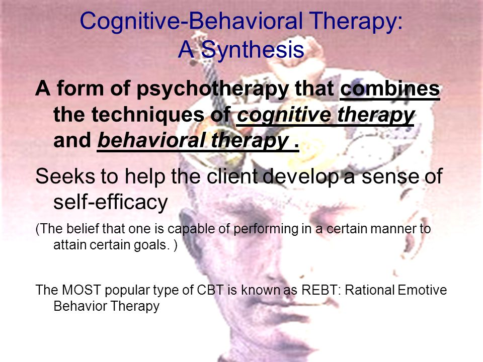 Cognitive-Behavioral Therapy: A Synthesis A form of psychotherapy that combines the techniques of cognitive therapy and behavioral therapy. Seeks to h