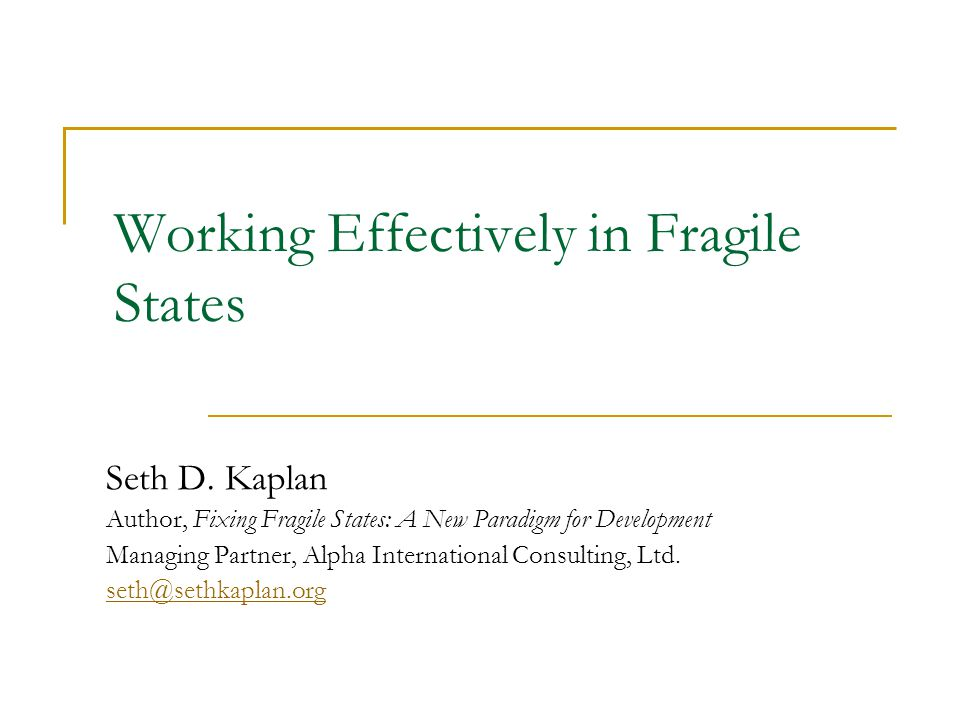 Working Effectively in Fragile States Seth D.
