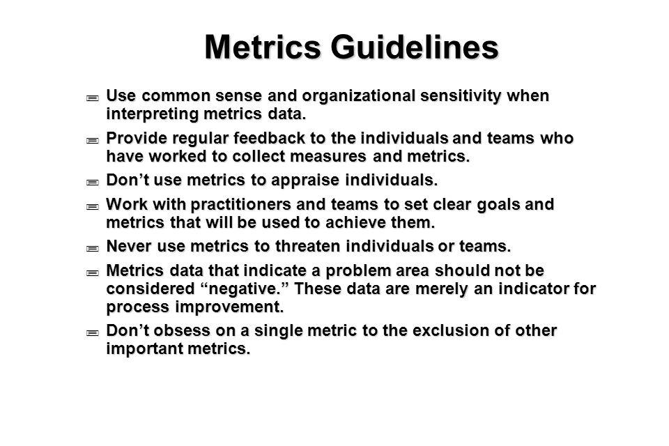 11 Metrics Guidelines  Use common sense and organizational sensitivity when interpreting metrics data.