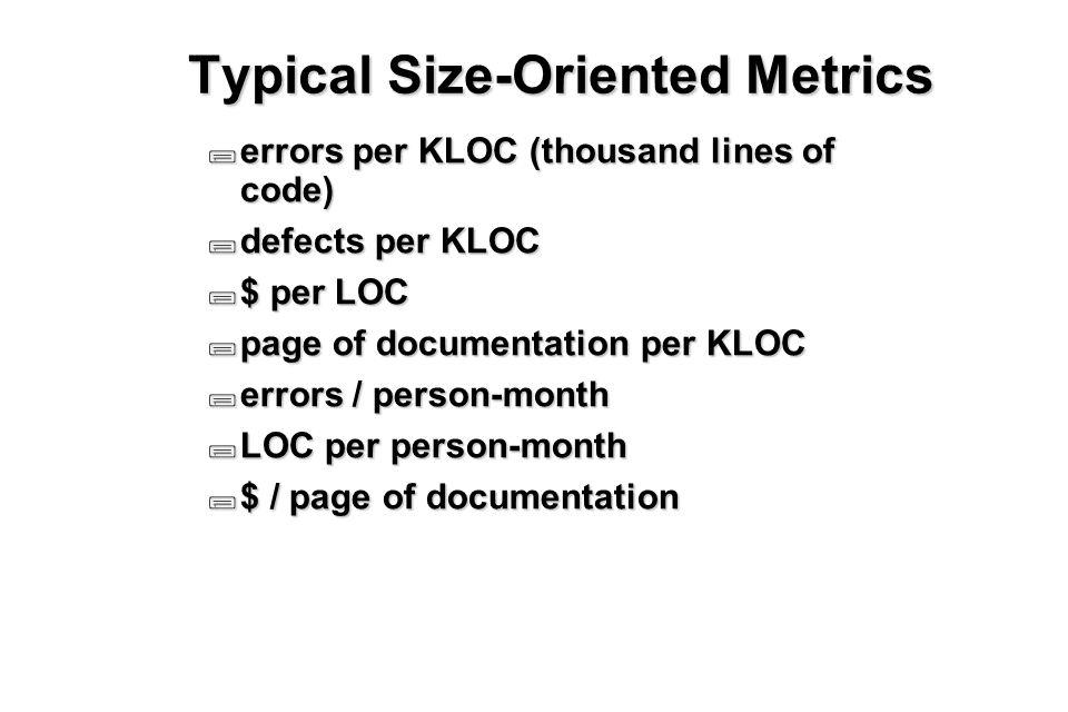 13 Typical Size-Oriented Metrics  errors per KLOC (thousand lines of code)  defects per KLOC  $ per LOC  page of documentation per KLOC  errors / person-month  LOC per person-month  $ / page of documentation