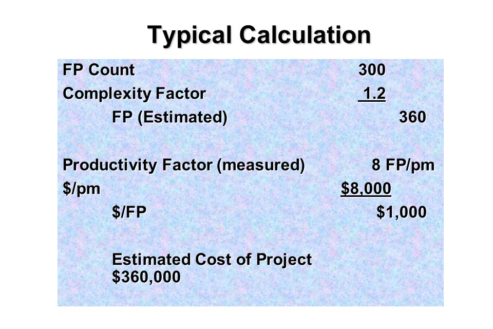 19 Typical Calculation FP Count300 Complexity Factor 1.2 FP (Estimated) 360 Productivity Factor (measured) 8 FP/pm $/pm $8,000 $/FP $1,000 Estimated Cost of Project $360,000