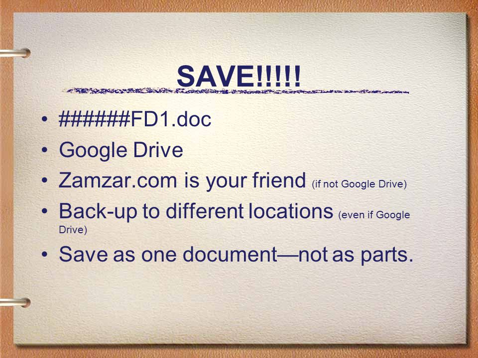 SAVE!!!!! ######FD1.doc Google Drive Zamzar.com is your friend (if not Google Drive) Back-up to different locations (even if Google Drive) Save as one