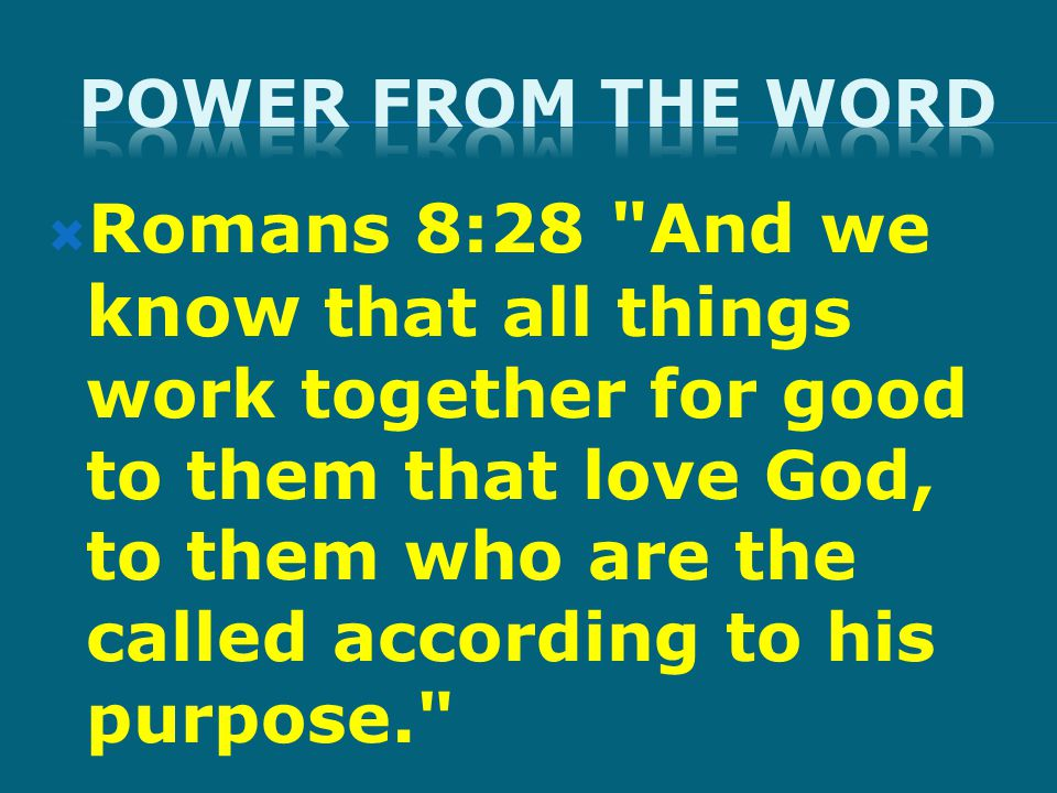  Romans 8:28 And we know that all things work together for good to them that love God, to them who are the called according to his purpose.