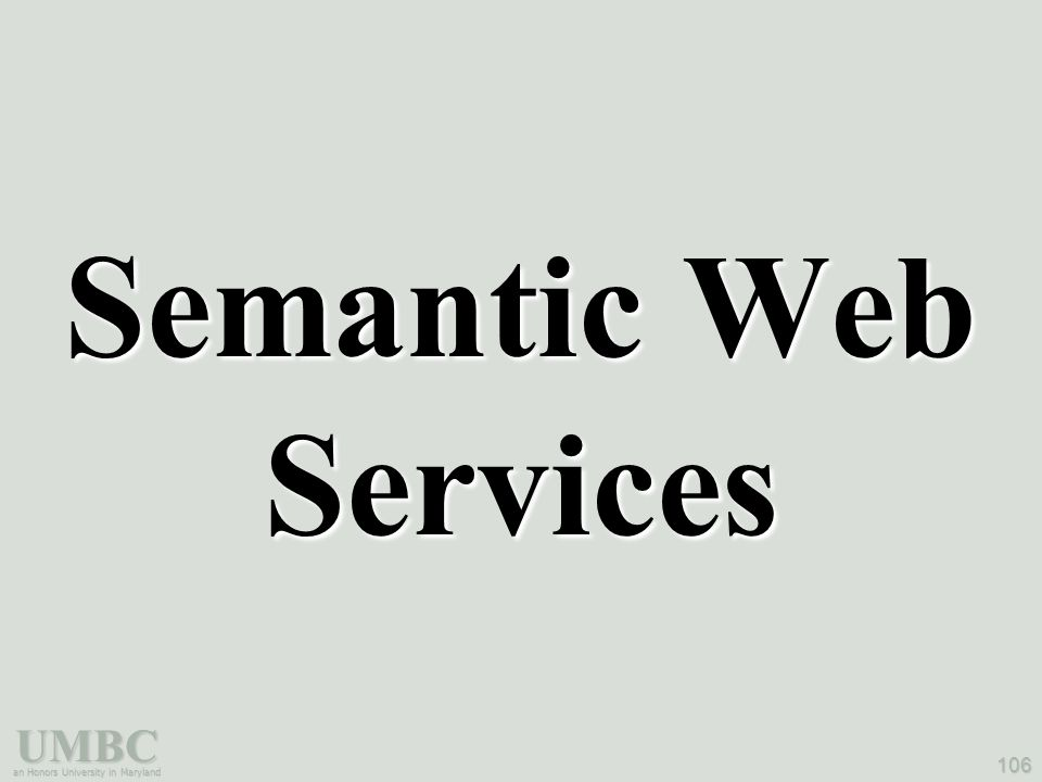 UMBC an Honors University in Maryland 106 Semantic Web Services