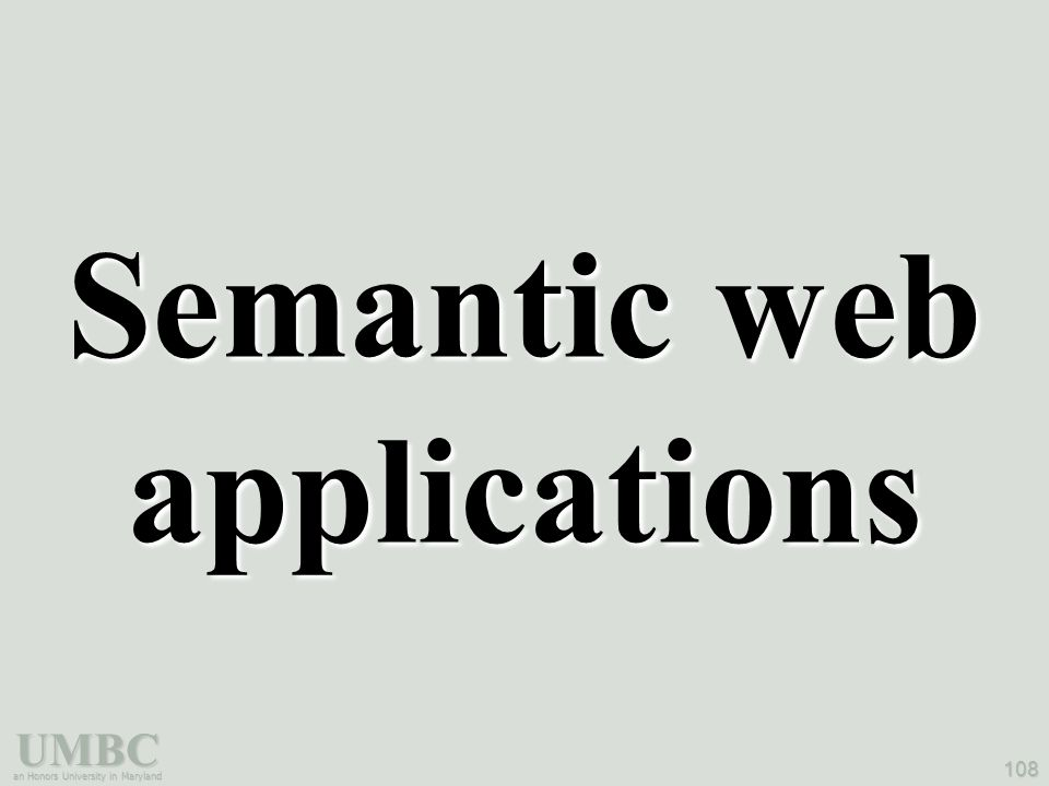 UMBC an Honors University in Maryland 108 Semantic web applications