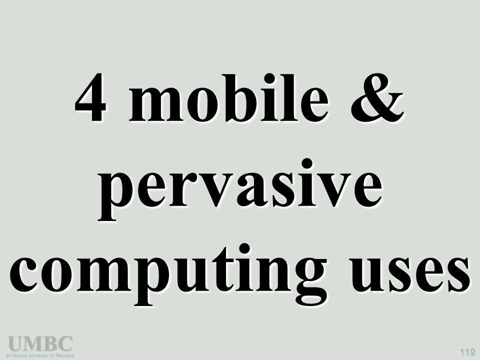 UMBC an Honors University in Maryland 119 4 mobile & pervasive computing uses