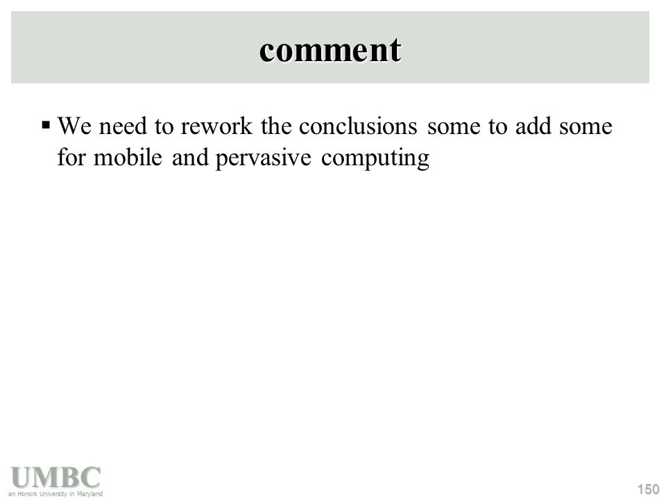 UMBC an Honors University in Maryland 150 comment  We need to rework the conclusions some to add some for mobile and pervasive computing