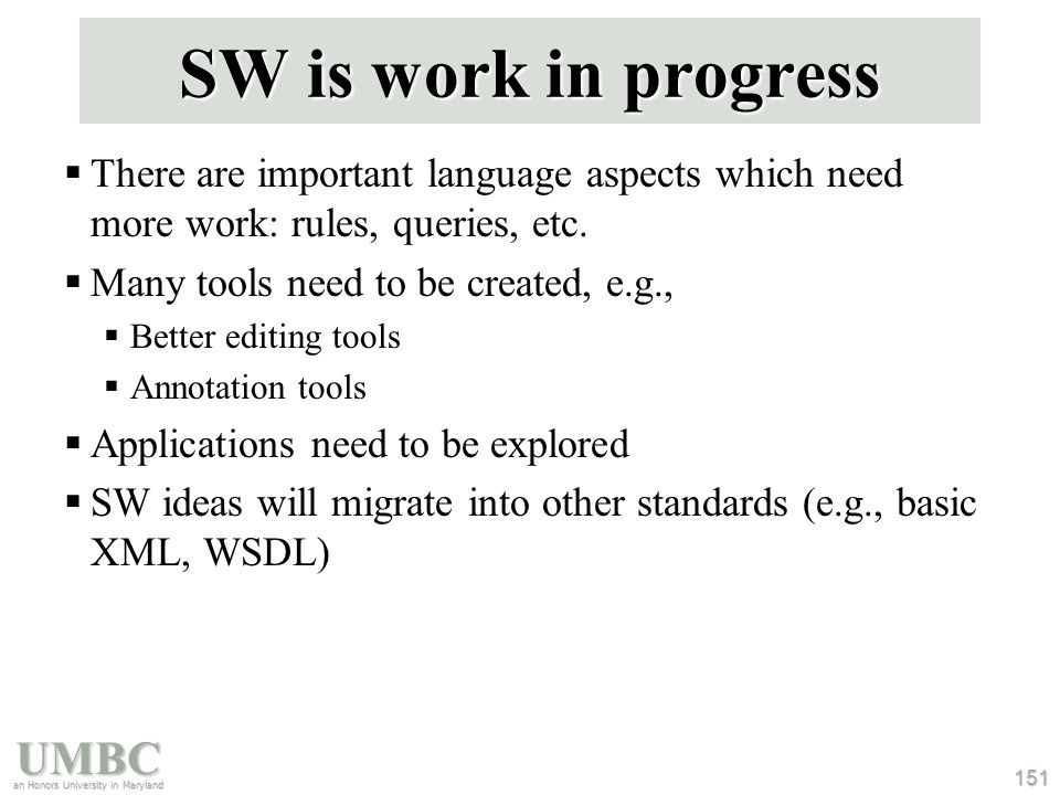 UMBC an Honors University in Maryland 151 SW is work in progress  There are important language aspects which need more work: rules, queries, etc.