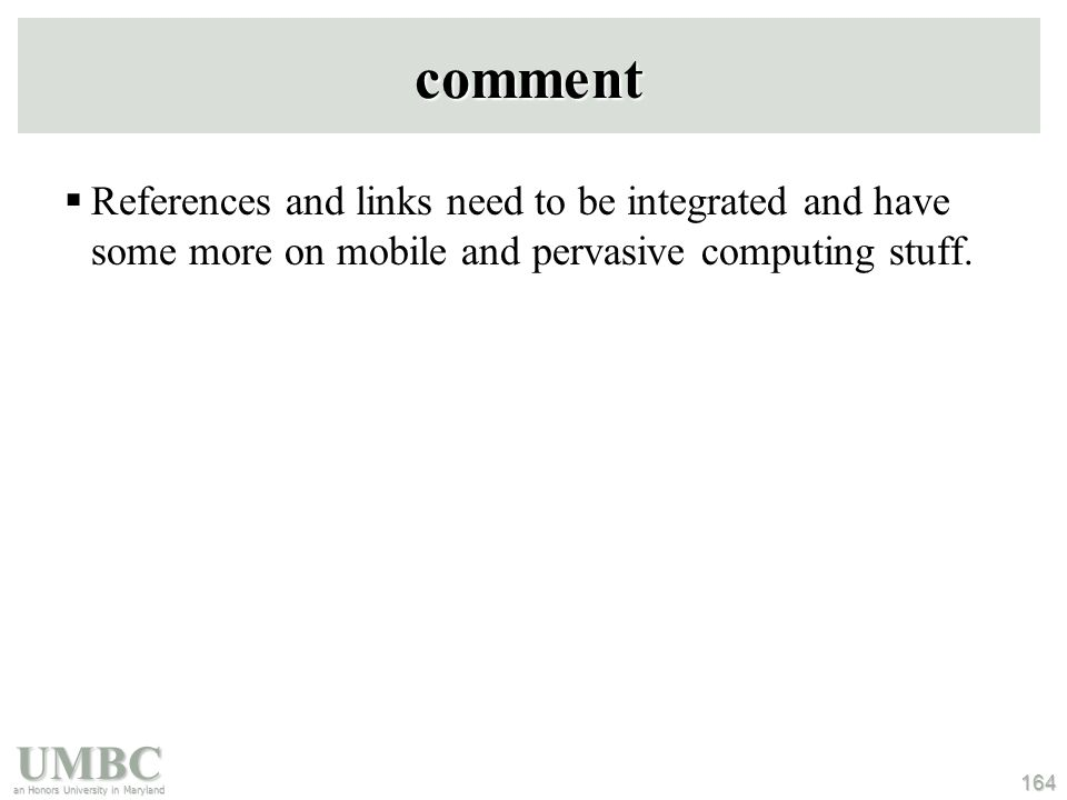 UMBC an Honors University in Maryland 164 comment  References and links need to be integrated and have some more on mobile and pervasive computing stuff.