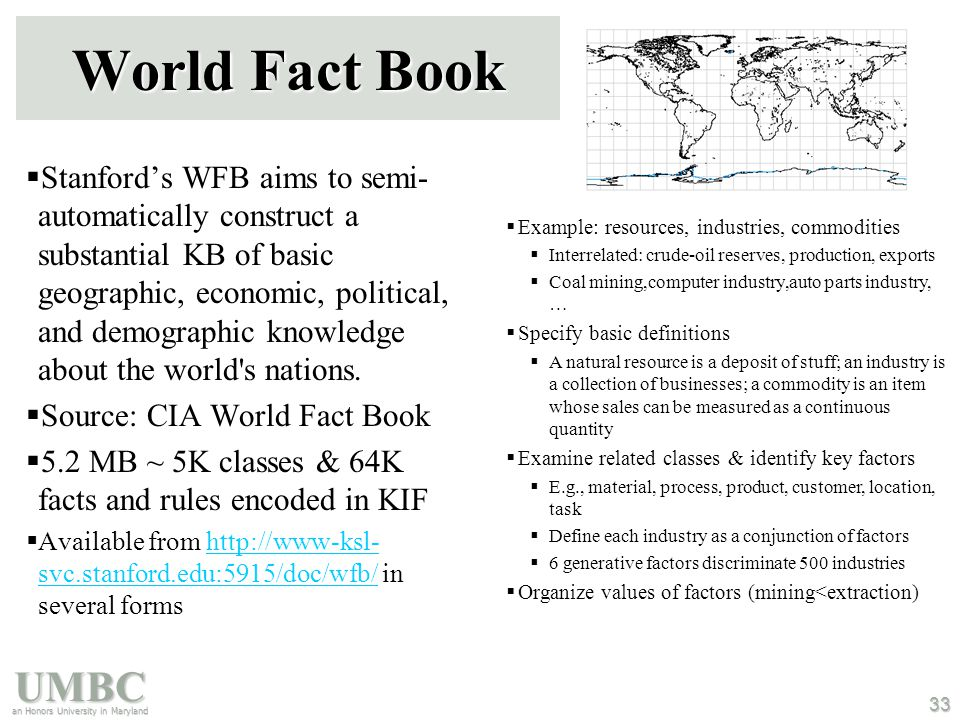 UMBC an Honors University in Maryland 33 World Fact Book  Stanford's WFB aims to semi- automatically construct a substantial KB of basic geographic, economic, political, and demographic knowledge about the world s nations.