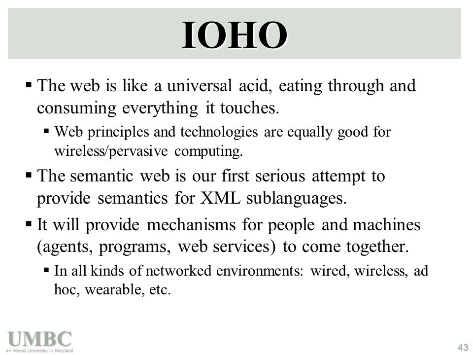 UMBC an Honors University in Maryland 43 IOHO  The web is like a universal acid, eating through and consuming everything it touches.