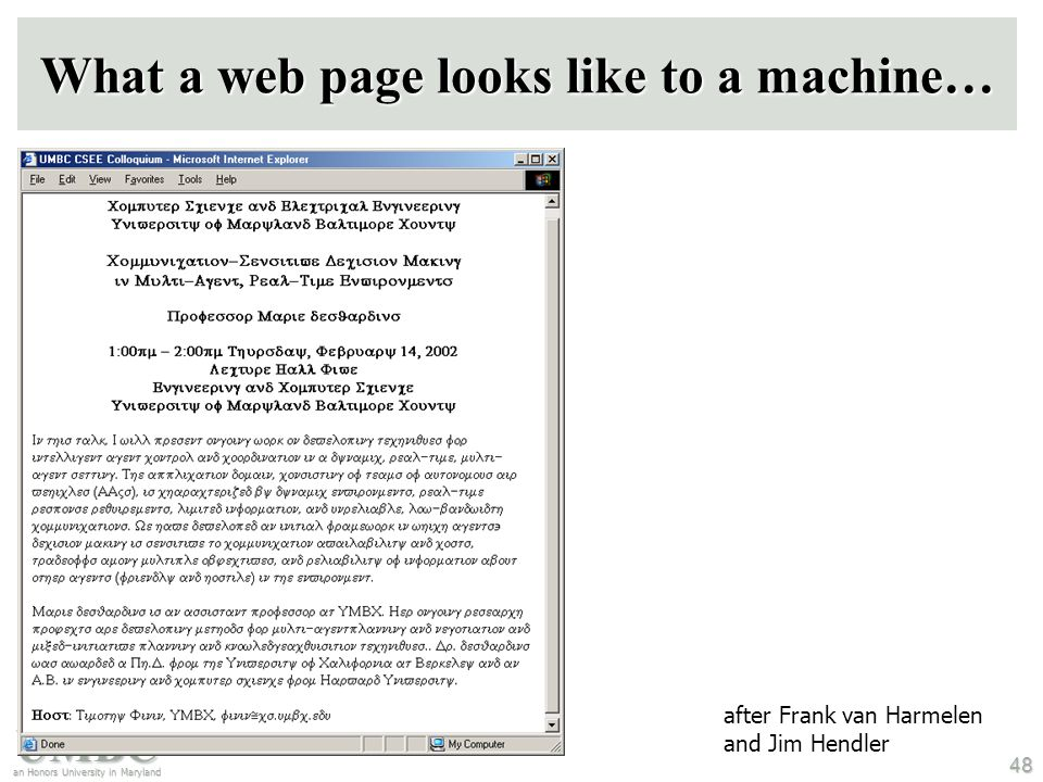 UMBC an Honors University in Maryland 48 What a web page looks like to a machine… after Frank van Harmelen and Jim Hendler