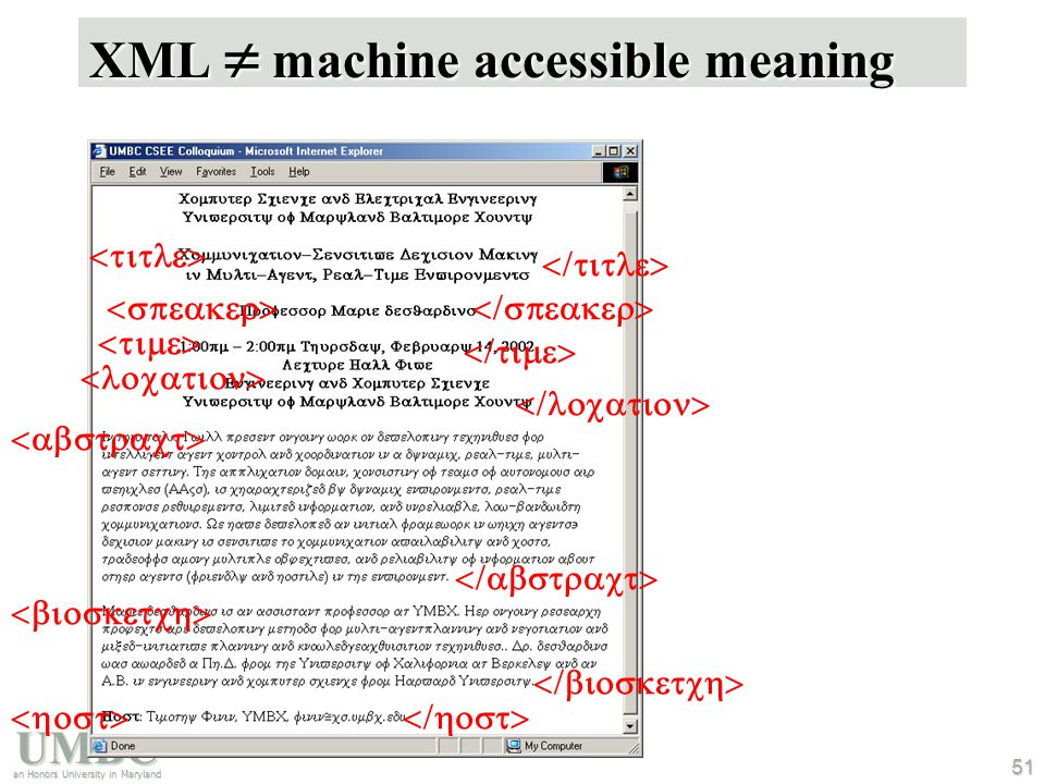 UMBC an Honors University in Maryland 51 XML  machine accessible meaning But, to your machine, the tags still look like this….