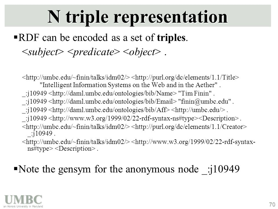 UMBC an Honors University in Maryland 70 N triple representation  RDF can be encoded as a set of triples..