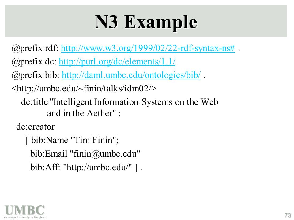 UMBC an Honors University in Maryland 73 N3 Example @prefix rdf: http://www.w3.org/1999/02/22-rdf-syntax-ns#.http://www.w3.org/1999/02/22-rdf-syntax-n