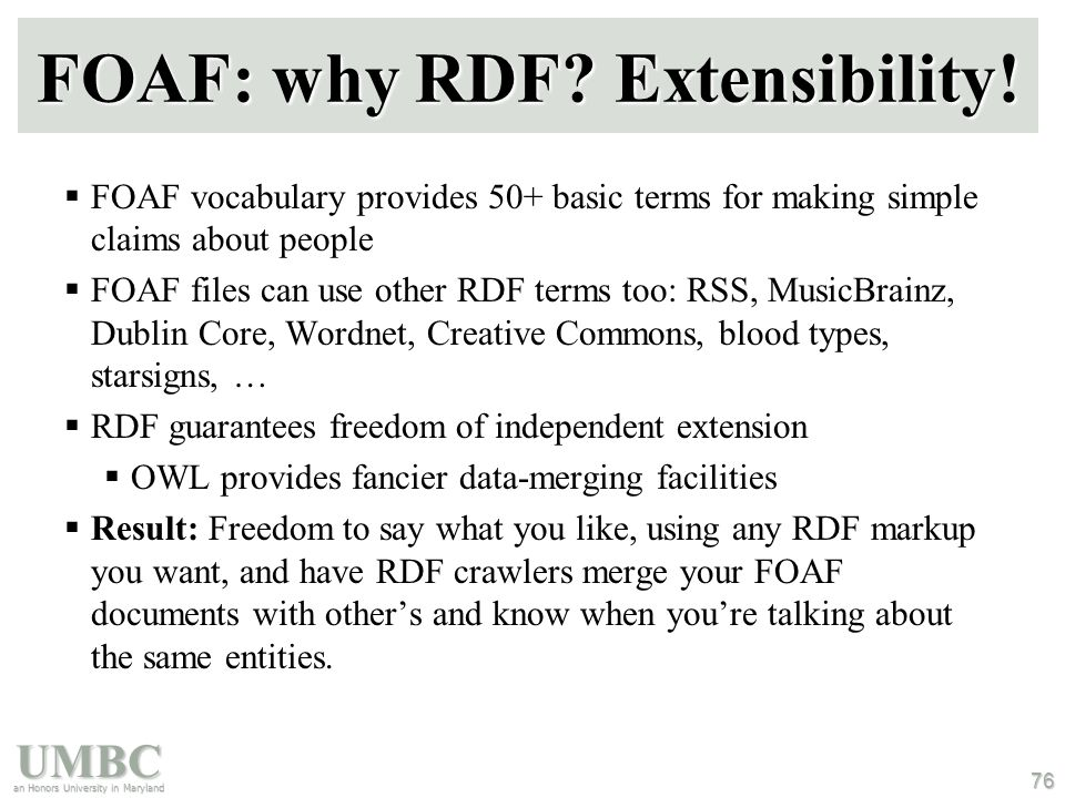 UMBC an Honors University in Maryland 76 FOAF: why RDF.