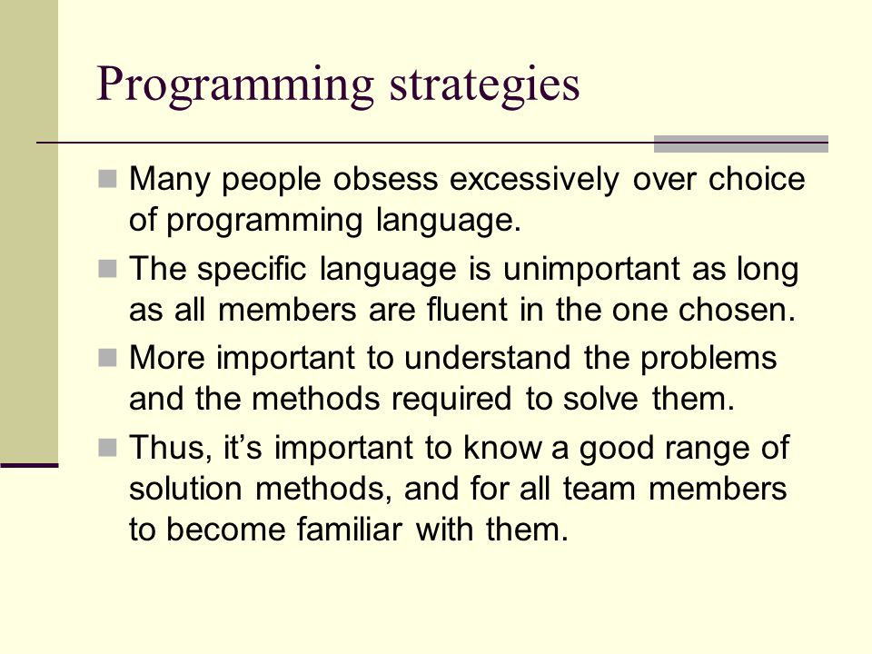 Programming strategies Many people obsess excessively over choice of programming language.