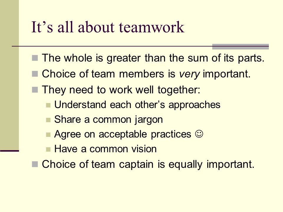 It's all about teamwork The whole is greater than the sum of its parts.