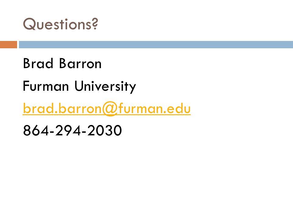Questions Brad Barron Furman University brad.barron@furman.edu 864-294-2030