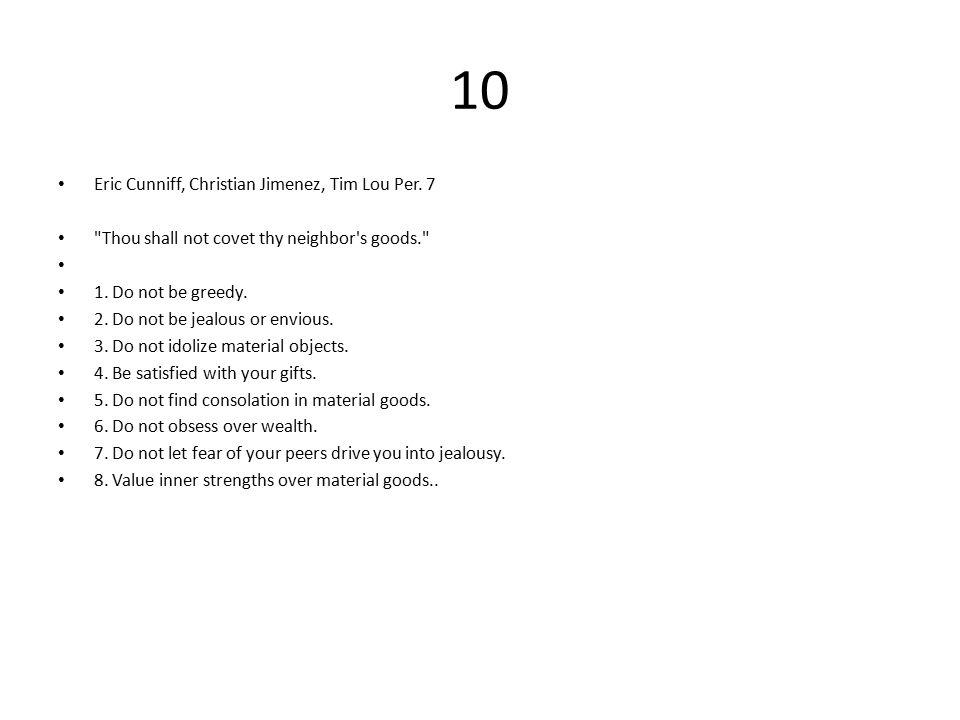 10 Eric Cunniff, Christian Jimenez, Tim Lou Per. 7 Thou shall not covet thy neighbor s goods. 1.