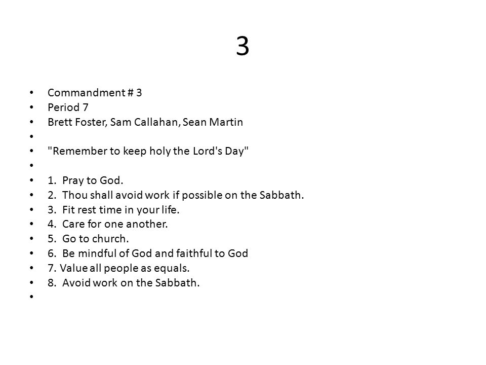3 Commandment # 3 Period 7 Brett Foster, Sam Callahan, Sean Martin Remember to keep holy the Lord s Day 1.