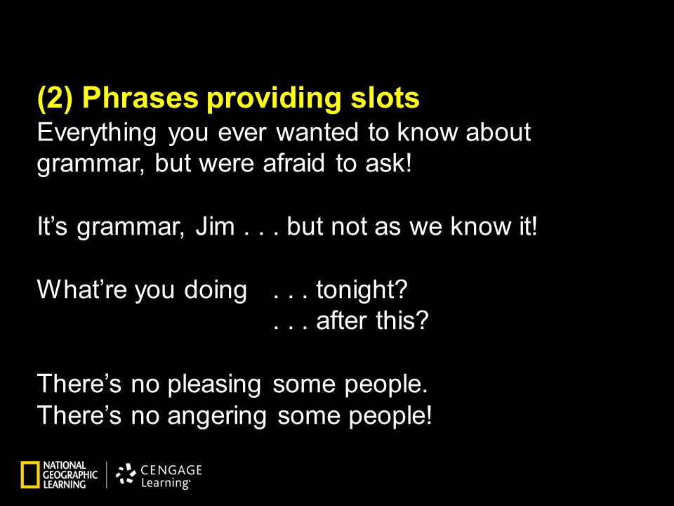 (2) Phrases providing slots Everything you ever wanted to know about grammar, but were afraid to ask.