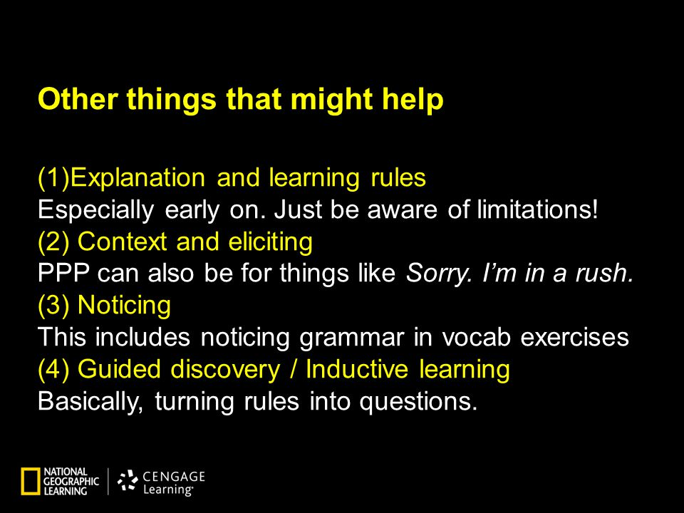 Other things that might help (1)Explanation and learning rules Especially early on. Just be aware of limitations! (2) Context and eliciting PPP can al