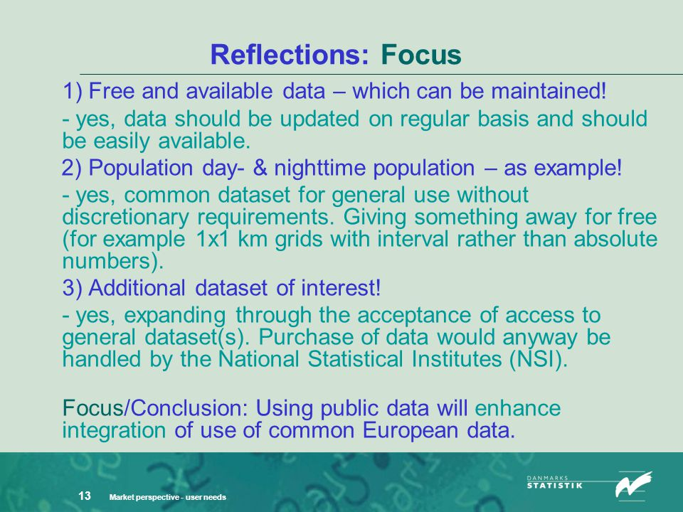 Market perspective - user needs 13 Reflections: Focus 1) Free and available data – which can be maintained.