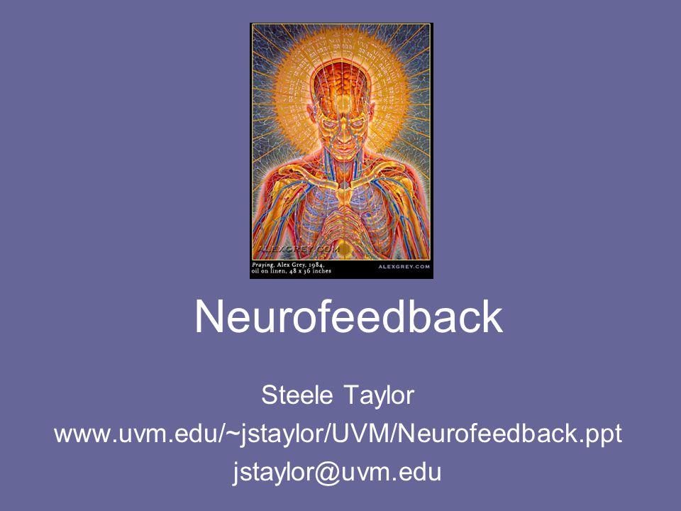 Neurofeedback Steele Taylor www.uvm.edu/~jstaylor/UVM/Neurofeedback.ppt jstaylor@uvm.edu