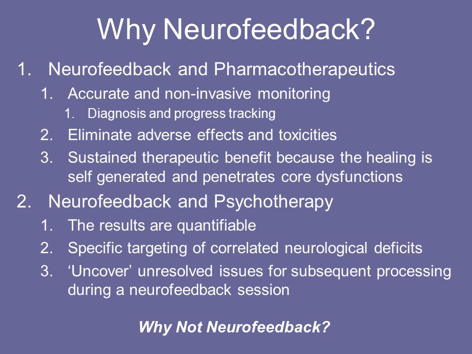 Neurofeedback Equipment Three essential components: 1.Input 1.Electrodes: EEG / SEMG 2.Infrared: Regional Cerebral Blood Flow 3.Functional MRI: Real Time fMRI 2.Processing Unit 1.Filter raw data and amplify 2.Set to desired bandwidths 1.May be general or very specific 1.Percentage goals for simultaneously occurring frequencies 3.Inhibit Threshold is equivalent to a limbo bar 4.Reward Threshold is equivalent to a hurdle 3.Output: The reward must occur at the appropriate time.