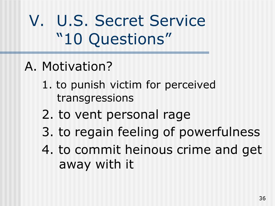 36 V.U.S. Secret Service 10 Questions A. Motivation.