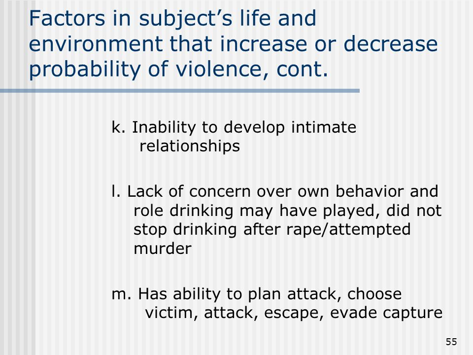 55 Factors in subject's life and environment that increase or decrease probability of violence, cont.