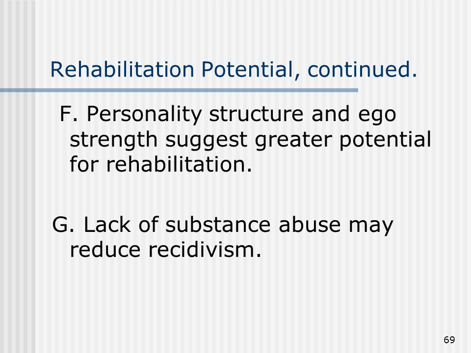69 Rehabilitation Potential, continued. F.
