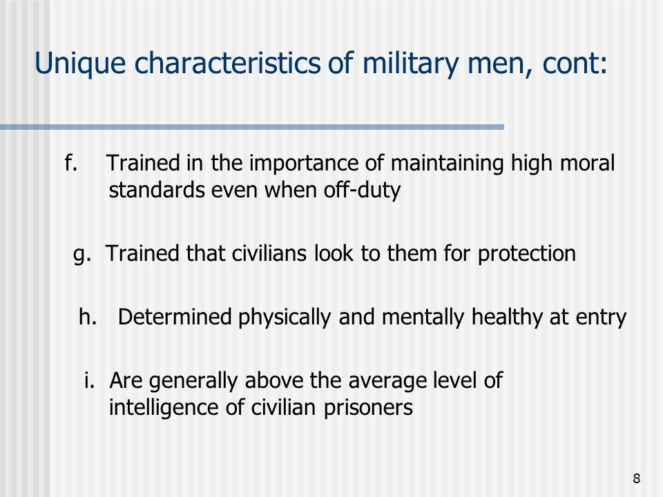 8 Unique characteristics of military men, cont: f.