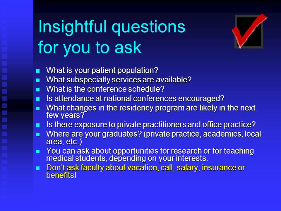 Insightful questions for you to ask What is your patient population.