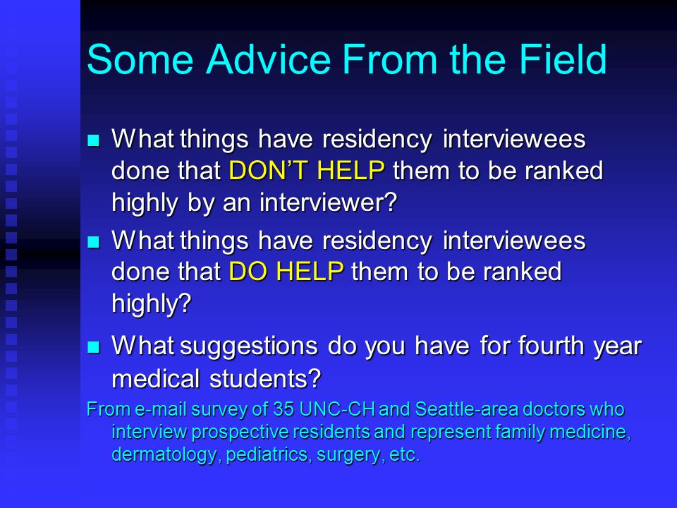 Some Advice From the Field What things have residency interviewees done that DON'T HELP them to be ranked highly by an interviewer.
