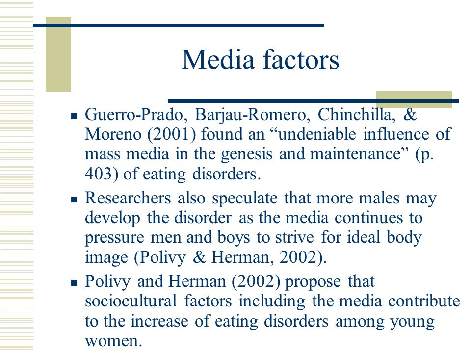 Media factors Guerro-Prado, Barjau-Romero, Chinchilla, & Moreno (2001) found an undeniable influence of mass media in the genesis and maintenance (p.