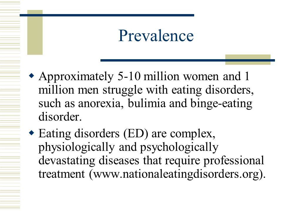 Prevalence  Approximately 5-10 million women and 1 million men struggle with eating disorders, such as anorexia, bulimia and binge-eating disorder. 