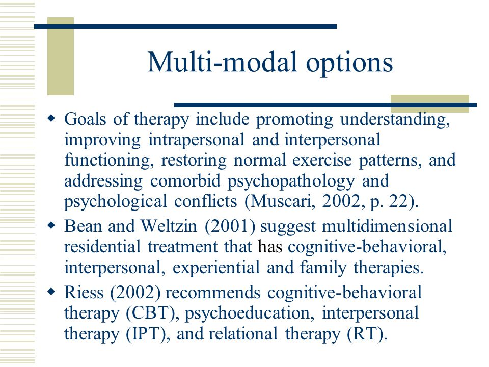 Multi-modal options  Goals of therapy include promoting understanding, improving intrapersonal and interpersonal functioning, restoring normal exerci