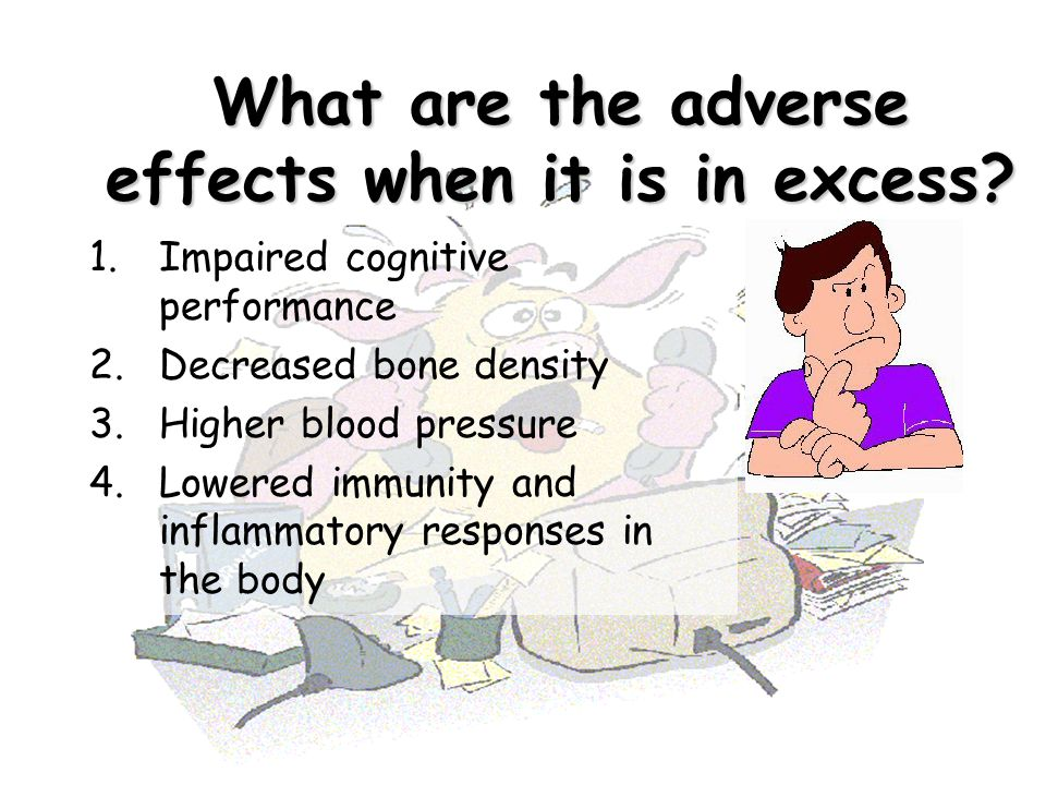 What are the adverse effects when it is in excess? 1.Impaired cognitive performance 2.Decreased bone density 3.Higher blood pressure 4.Lowered immunit